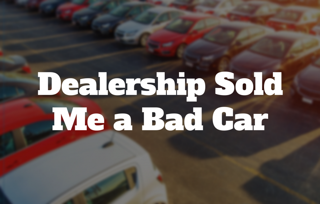 How To Sue A Car Dealership >> Dealership Sold Me A Bad Car What Can I Do